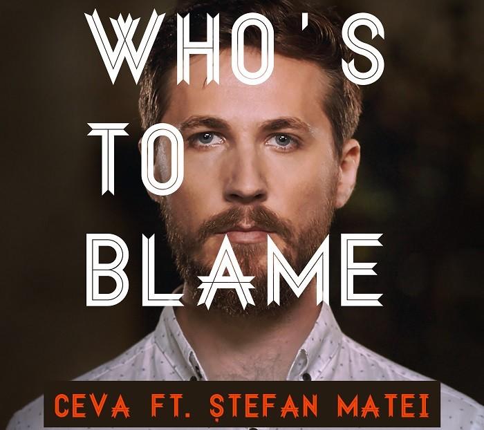 ceva stefan matei whos to blame videoclip