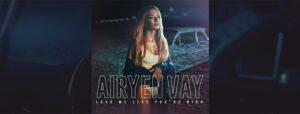 Airyen Vay a lansat Love Me Like You're High